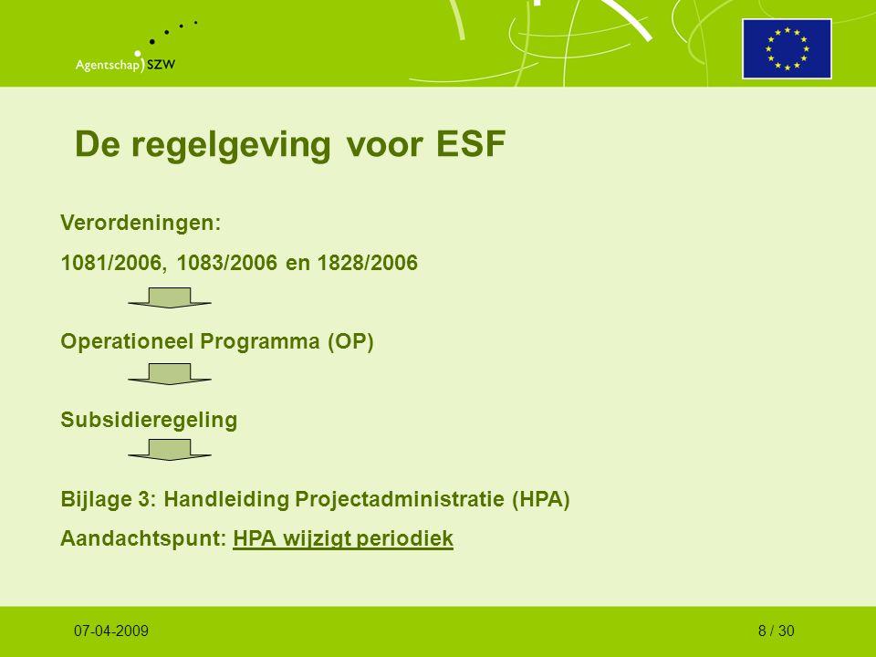 De regelgeving voor ESF Verordeningen: 1081/2006, 1083/2006 en 1828/2006 Operationeel Programma (OP) Subsidieregeling Bijlage 3: Handleiding Projectadministratie (HPA) Aandachtspunt: HPA wijzigt periodiek 07-04-20098 / 30