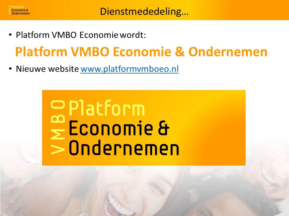 Platform VMBO Economie wordt: Platform VMBO Economie & Ondernemen Nieuwe website www.platformvmboeo.nlwww.platformvmboeo.nl Dienstmededeling…