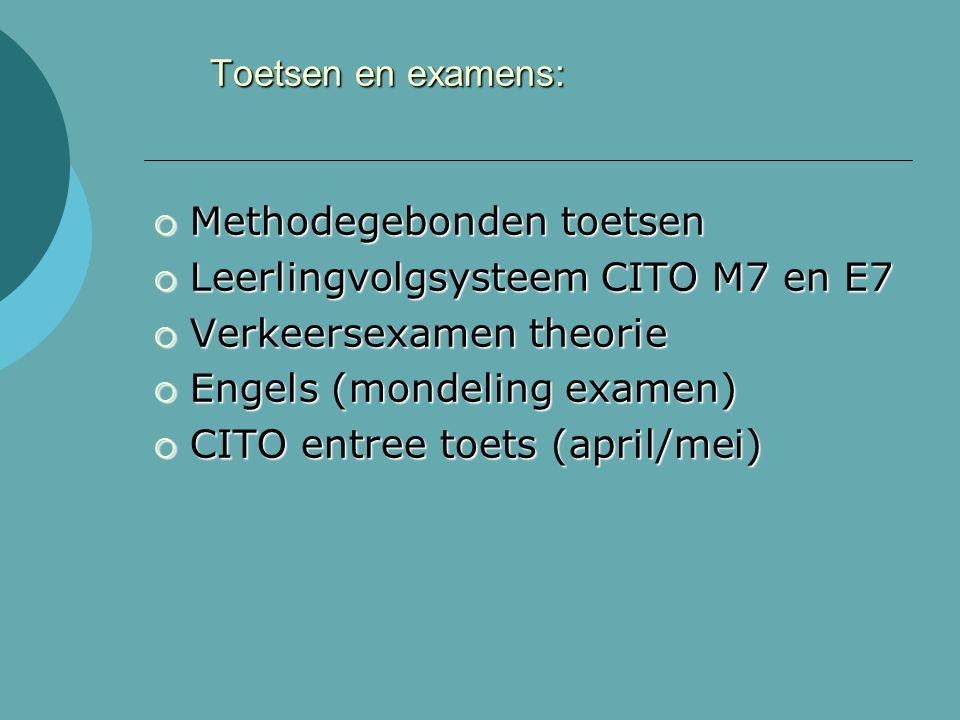 Toetsen en examens:  Methodegebonden toetsen  Leerlingvolgsysteem CITO M7 en E7  Verkeersexamen theorie  Engels (mondeling examen)  CITO entree toets (april/mei)