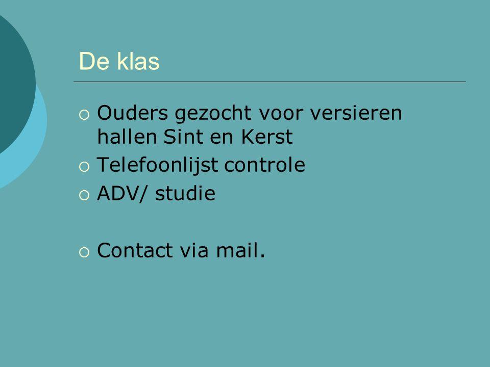 De klas  Ouders gezocht voor versieren hallen Sint en Kerst  Telefoonlijst controle  ADV/ studie  Contact via mail.