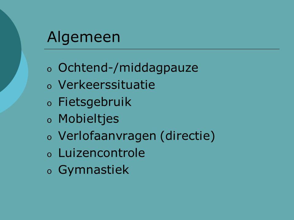 Algemeen o Ochtend-/middagpauze o Verkeerssituatie o Fietsgebruik o Mobieltjes o Verlofaanvragen (directie) o Luizencontrole o Gymnastiek