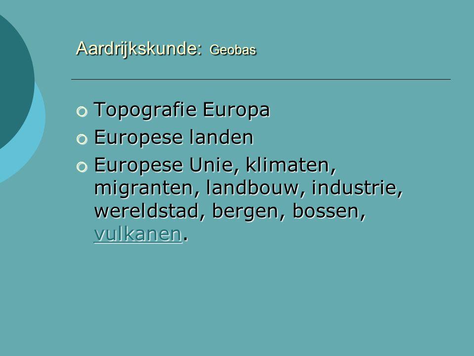 Aardrijkskunde: Geobas  Topografie Europa  Europese landen  Europese Unie, klimaten, migranten, landbouw, industrie, wereldstad, bergen, bossen, vulkanen.