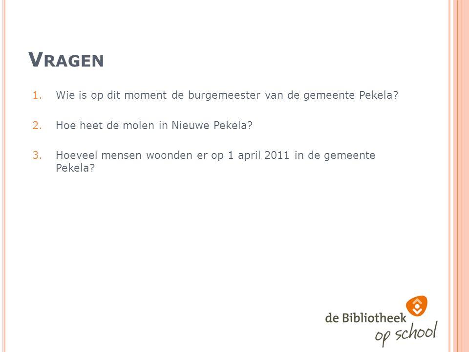 V RAGEN 1.Wie is op dit moment de burgemeester van de gemeente Pekela.