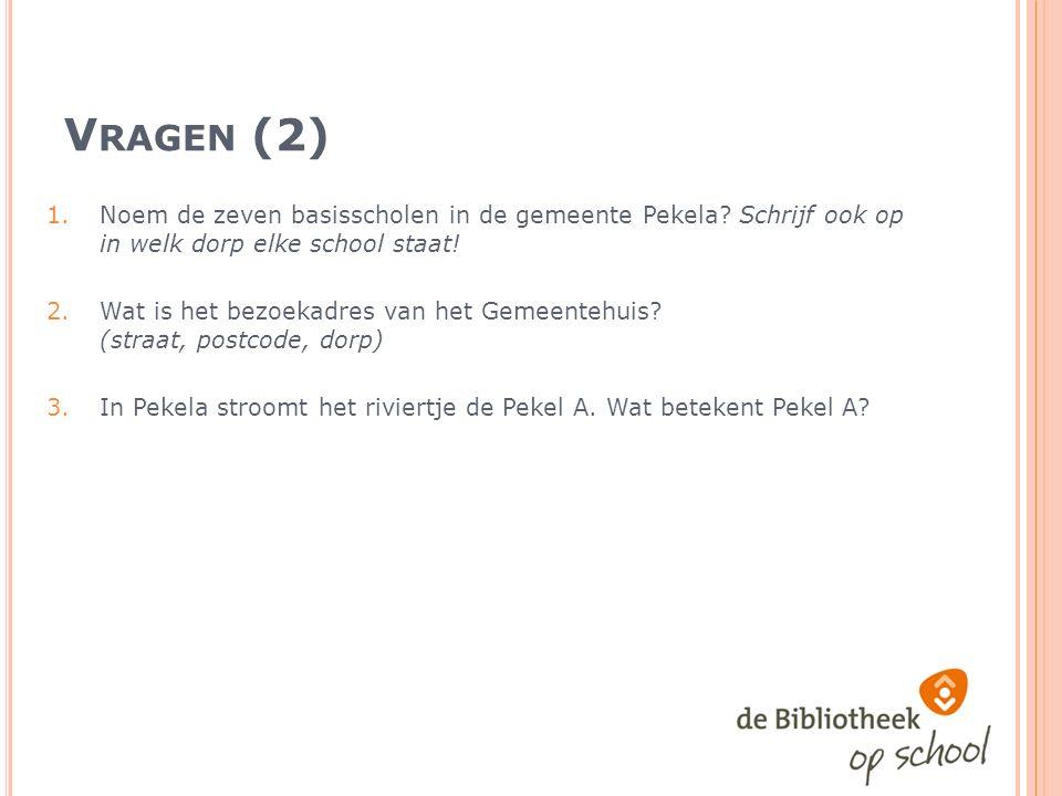 V RAGEN (2) 1.Noem de zeven basisscholen in de gemeente Pekela.