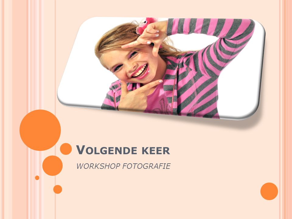 V OLGENDE KEER WORKSHOP FOTOGRAFIE