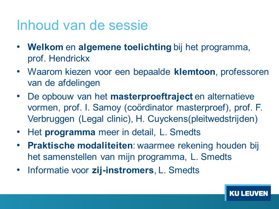 Inhoud van de sessie Welkom en algemene toelichting bij het programma, prof.
