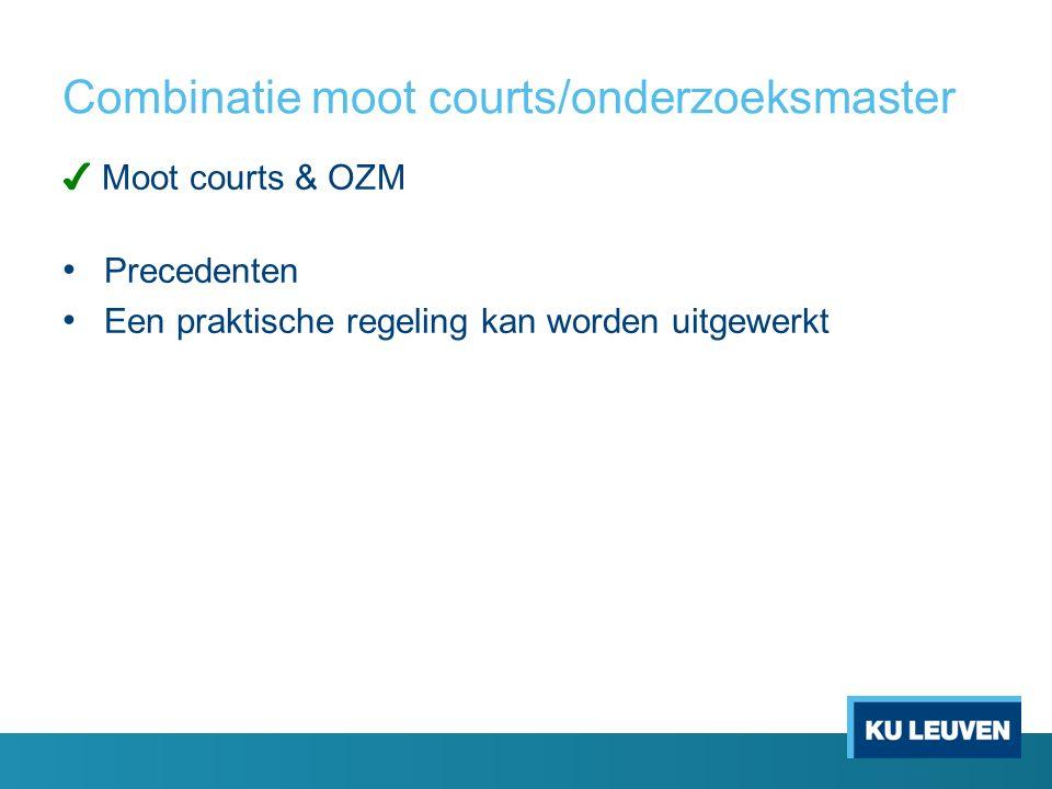 Combinatie moot courts/onderzoeksmaster ✔ Moot courts & OZM Precedenten Een praktische regeling kan worden uitgewerkt