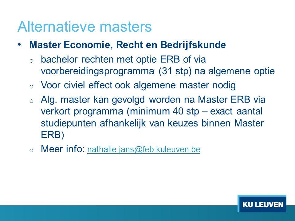 Alternatieve masters Master Economie, Recht en Bedrijfskunde o bachelor rechten met optie ERB of via voorbereidingsprogramma (31 stp) na algemene optie o Voor civiel effect ook algemene master nodig o Alg.