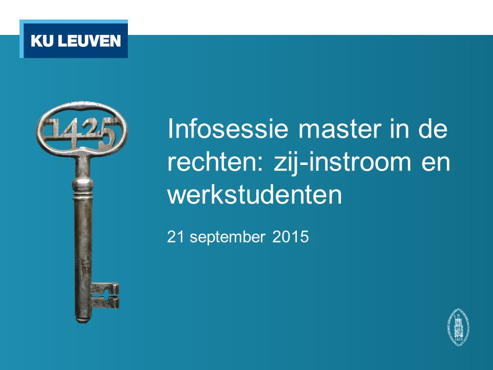 Infosessie master in de rechten: zij-instroom en werkstudenten 21 september 2015