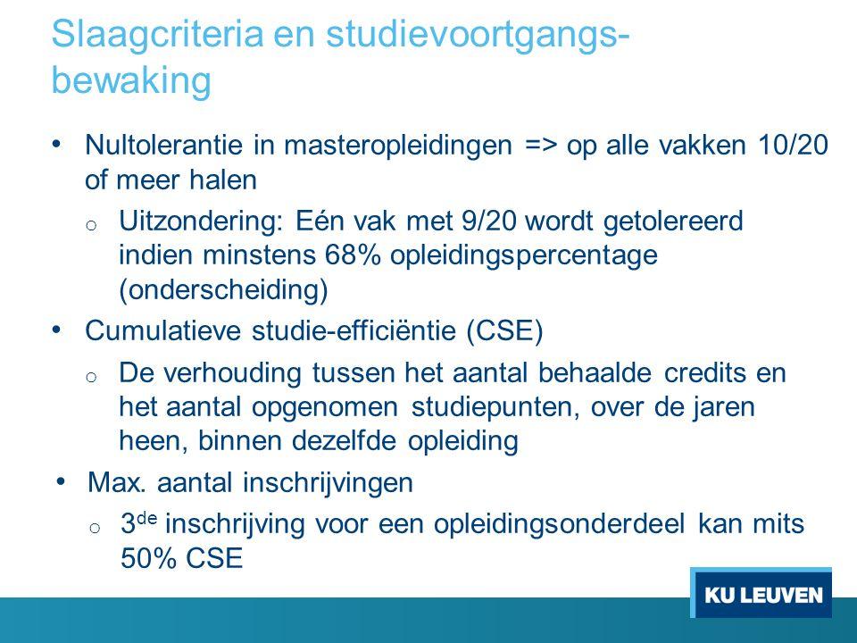 Slaagcriteria en studievoortgangs- bewaking Nultolerantie in masteropleidingen => op alle vakken 10/20 of meer halen o Uitzondering: Eén vak met 9/20