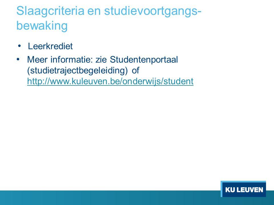 Slaagcriteria en studievoortgangs- bewaking Leerkrediet Meer informatie: zie Studentenportaal (studietrajectbegeleiding) of http://www.kuleuven.be/ond