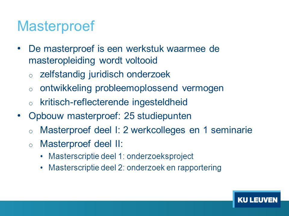 Masterproef De masterproef is een werkstuk waarmee de masteropleiding wordt voltooid o zelfstandig juridisch onderzoek o ontwikkeling probleemoplossen