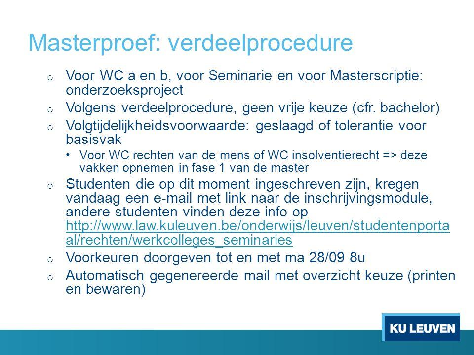 Masterproef: verdeelprocedure o Voor WC a en b, voor Seminarie en voor Masterscriptie: onderzoeksproject o Volgens verdeelprocedure, geen vrije keuze