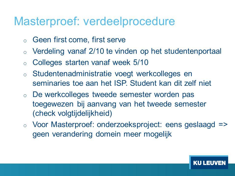 Masterproef: verdeelprocedure o Geen first come, first serve o Verdeling vanaf 2/10 te vinden op het studentenportaal o Colleges starten vanaf week 5/