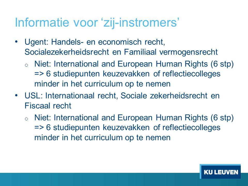 Informatie voor 'zij-instromers' Ugent: Handels- en economisch recht, Socialezekerheidsrecht en Familiaal vermogensrecht o Niet: International and Eur