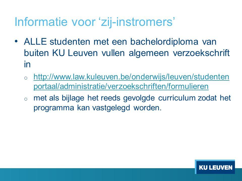 Informatie voor 'zij-instromers' ALLE studenten met een bachelordiploma van buiten KU Leuven vullen algemeen verzoekschrift in o http://www.law.kuleuv