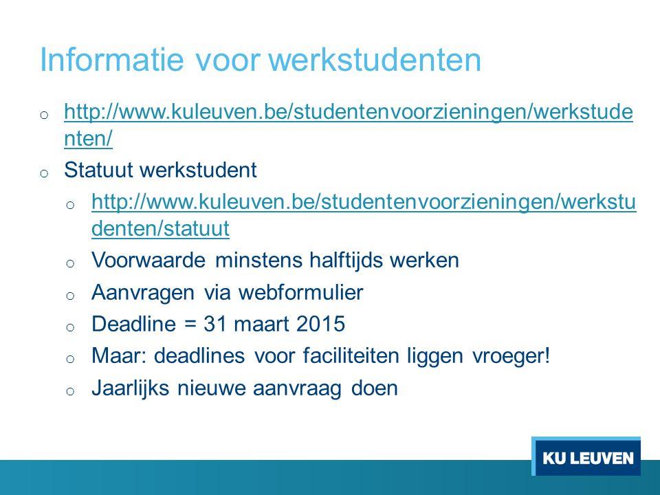 Informatie voor werkstudenten o http://www.kuleuven.be/studentenvoorzieningen/werkstude nten/ http://www.kuleuven.be/studentenvoorzieningen/werkstude