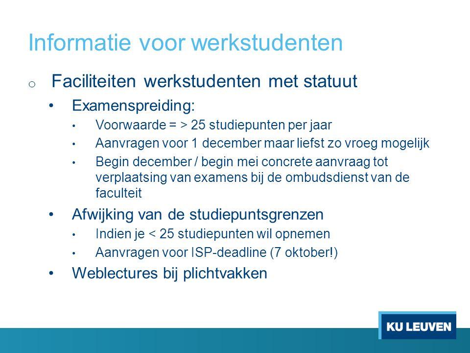 Informatie voor werkstudenten o Faciliteiten werkstudenten met statuut Examenspreiding: Voorwaarde = > 25 studiepunten per jaar Aanvragen voor 1 decem