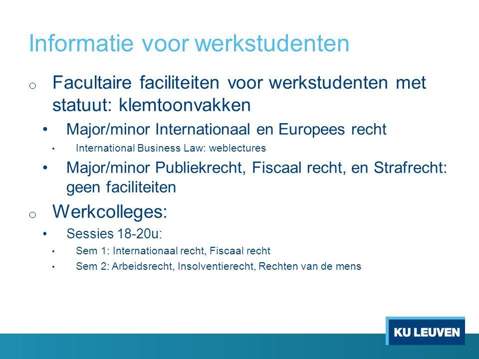 Informatie voor werkstudenten o Facultaire faciliteiten voor werkstudenten met statuut: klemtoonvakken Major/minor Internationaal en Europees recht In