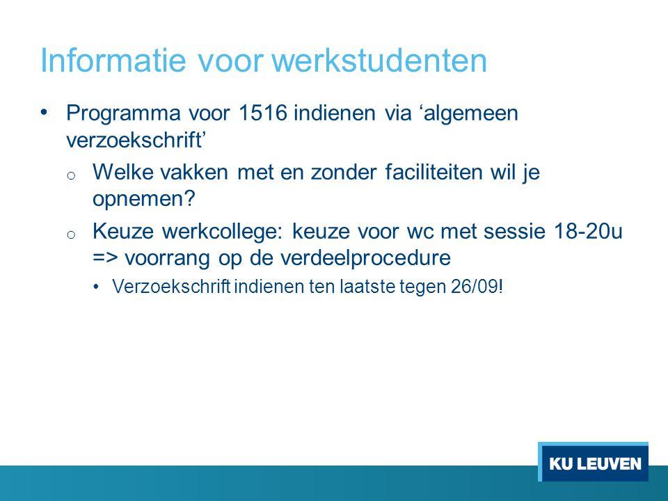 Informatie voor werkstudenten Programma voor 1516 indienen via 'algemeen verzoekschrift' o Welke vakken met en zonder faciliteiten wil je opnemen? o K