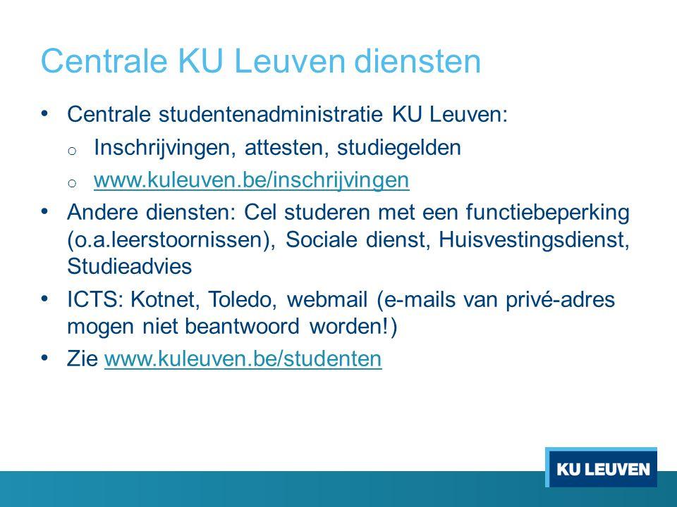 Centrale KU Leuven diensten Centrale studentenadministratie KU Leuven: o Inschrijvingen, attesten, studiegelden o www.kuleuven.be/inschrijvingen www.k
