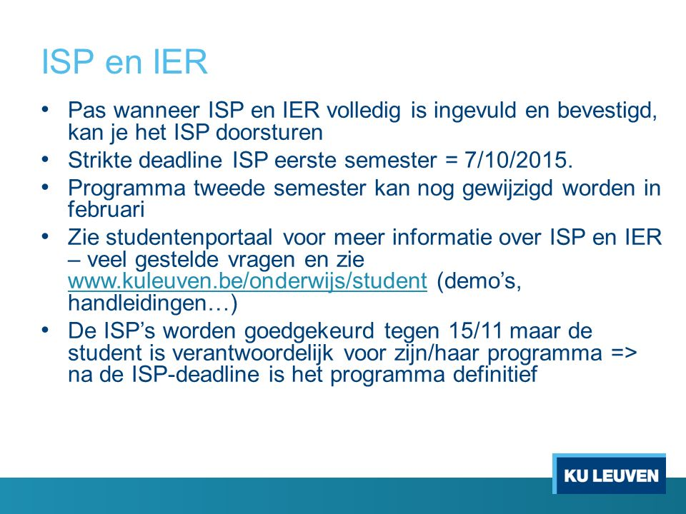 ISP en IER Pas wanneer ISP en IER volledig is ingevuld en bevestigd, kan je het ISP doorsturen Strikte deadline ISP eerste semester = 7/10/2015. Progr