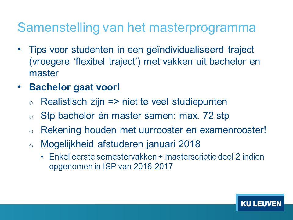 Samenstelling van het masterprogramma Tips voor studenten in een geïndividualiseerd traject (vroegere 'flexibel traject') met vakken uit bachelor en master Bachelor gaat voor.