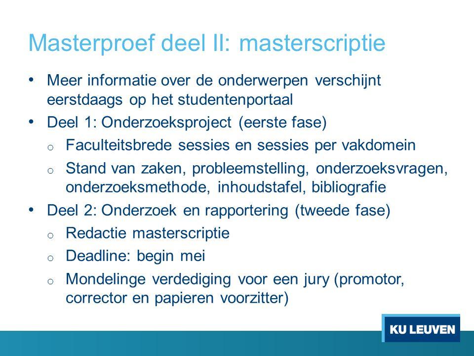 Masterproef: verdeelprocedure o Voor WC a en WC b, voor Seminarie en voor Masterscriptie o Volgens verdeelprocedure, geen vrije keuze (cfr.