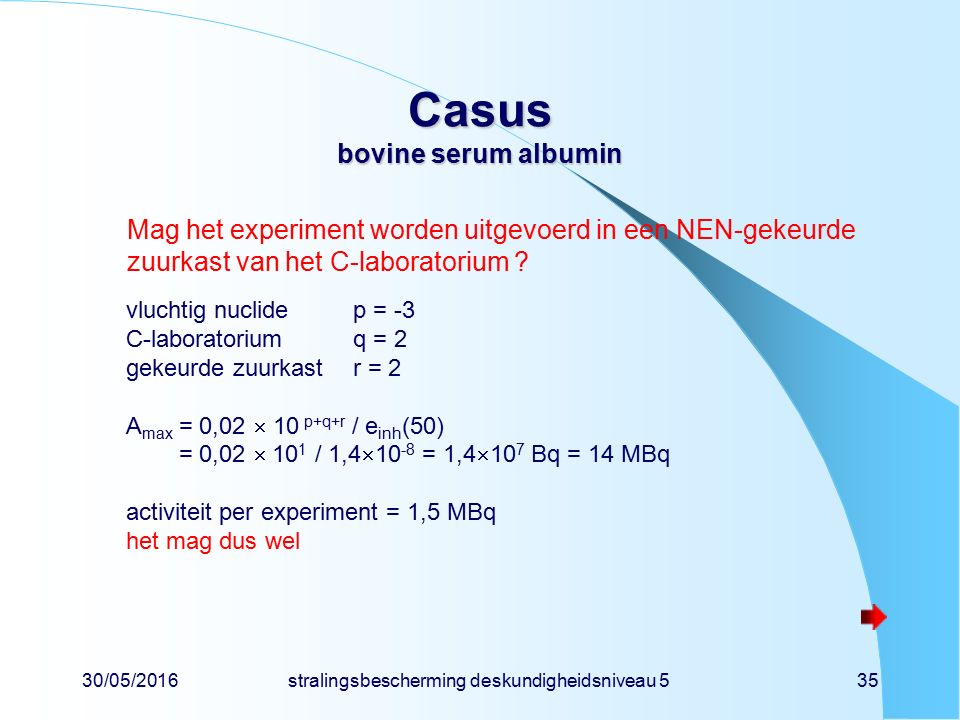 30/05/2016stralingsbescherming deskundigheidsniveau 535 Casus bovine serum albumin Mag het experiment worden uitgevoerd in een NEN-gekeurde zuurkast van het C-laboratorium .