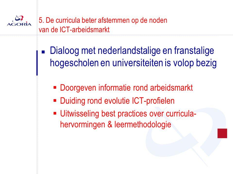 5. De curricula beter afstemmen op de noden van de ICT-arbeidsmarkt n Dialoog met nederlandstalige en franstalige hogescholen en universiteiten is vol