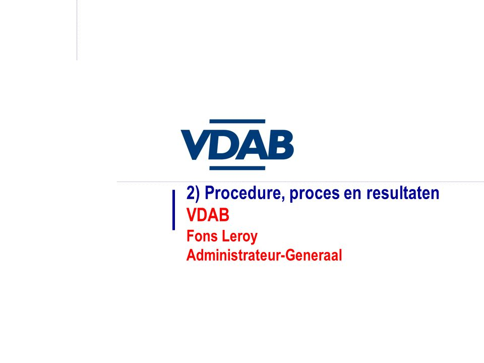 2) Procedure, proces en resultaten VDAB Fons Leroy Administrateur-Generaal