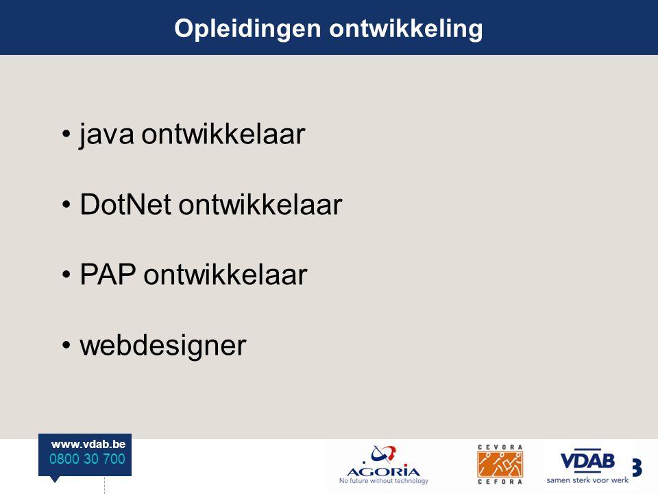 www.vdab.be 0800 30 700 Opleidingen ontwikkeling java ontwikkelaar DotNet ontwikkelaar PAP ontwikkelaar webdesigner