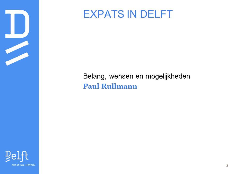 1 EXPATS IN DELFT Belang, wensen en mogelijkheden Paul Rullmann