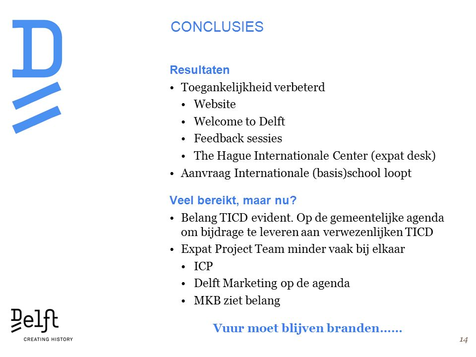 14 CONCLUSIES Resultaten Toegankelijkheid verbeterd Website Welcome to Delft Feedback sessies The Hague Internationale Center (expat desk) Aanvraag In