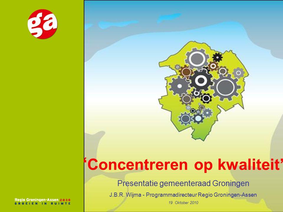 ' Concentreren op kwaliteit' Presentatie gemeenteraad Groningen J.B.R.