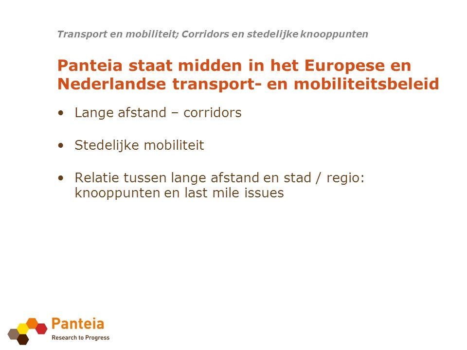 Trans European Transport Network (TEN-T) Panteia heeft zes van de negen transportcorridors voor haar rekening genomen Mediterranean corridor (3) Oriënt/East-med corridor (4) Rhine-Alpine corridor (6) Atlantic corridor (7) North Sea – Mediterranean corridor (8) Rhine – Danube corridor (9) Transport en mobiliteit; Corridors en stedelijke knooppunten Trans European Transport Network (TEN-T)
