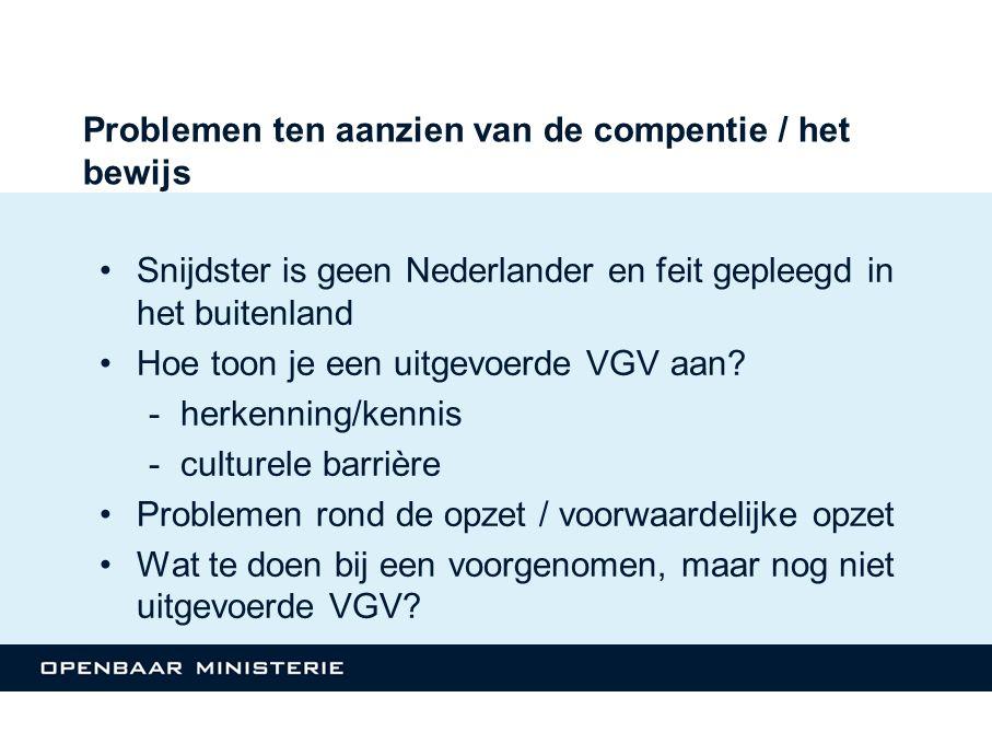 Problemen ten aanzien van de compentie / het bewijs Snijdster is geen Nederlander en feit gepleegd in het buitenland Hoe toon je een uitgevoerde VGV a