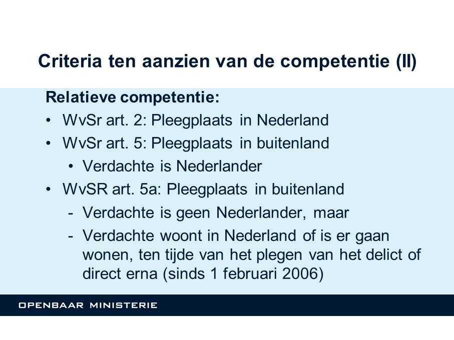Criteria ten aanzien van de competentie (II) Relatieve competentie: WvSr art. 2: Pleegplaats in Nederland WvSr art. 5: Pleegplaats in buitenland Verda