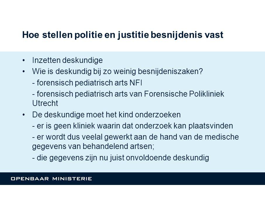 Hoe stellen politie en justitie besnijdenis vast Inzetten deskundige Wie is deskundig bij zo weinig besnijdeniszaken? - forensisch pediatrisch arts NF