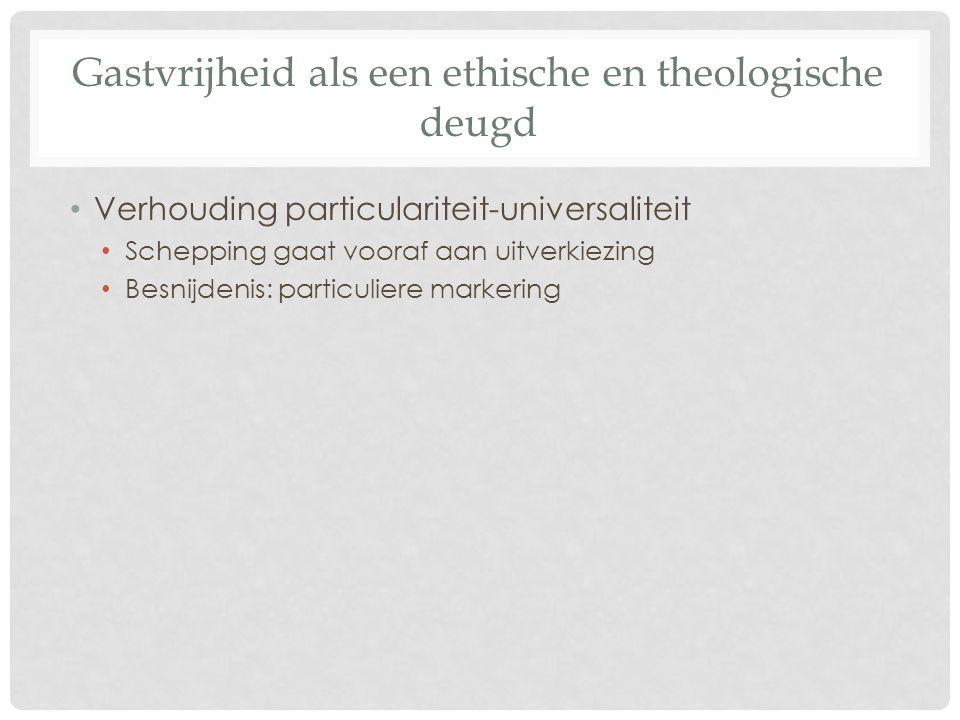 Gastvrijheid als een ethische en theologische deugd Verhouding particulariteit-universaliteit Schepping gaat vooraf aan uitverkiezing Besnijdenis: particuliere markering