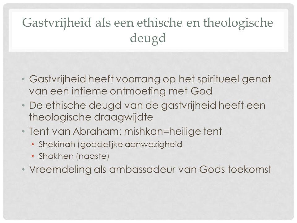 Gastvrijheid als een ethische en theologische deugd Gastvrijheid heeft voorrang op het spiritueel genot van een intieme ontmoeting met God De ethische