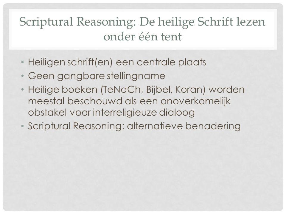 Scriptural Reasoning: De heilige Schrift lezen onder één tent Heiligen schrift(en) een centrale plaats Geen gangbare stellingname Heilige boeken (TeNa