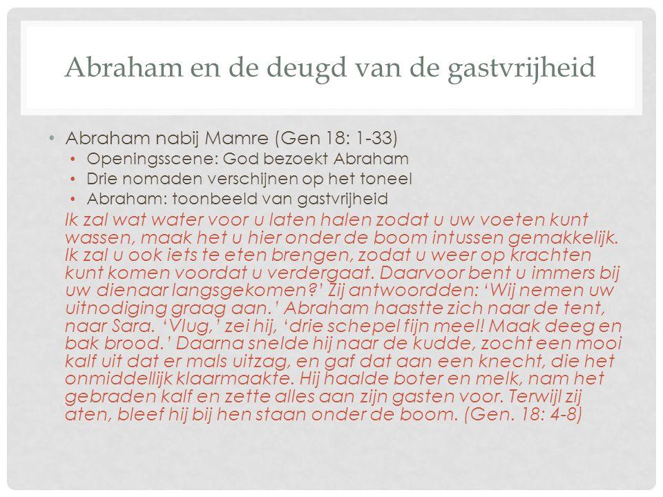 Abraham en de deugd van de gastvrijheid Abraham nabij Mamre (Gen 18: 1-33) Openingsscene: God bezoekt Abraham Drie nomaden verschijnen op het toneel A