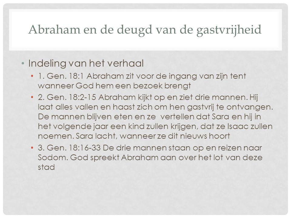 Abraham en de deugd van de gastvrijheid Indeling van het verhaal 1. Gen. 18:1 Abraham zit voor de ingang van zijn tent wanneer God hem een bezoek bren