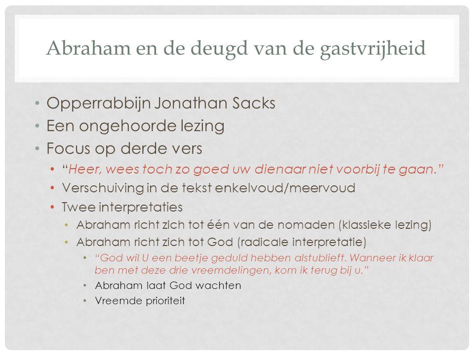 """Abraham en de deugd van de gastvrijheid Opperrabbijn Jonathan Sacks Een ongehoorde lezing Focus op derde vers """"Heer, wees toch zo goed uw dienaar niet"""