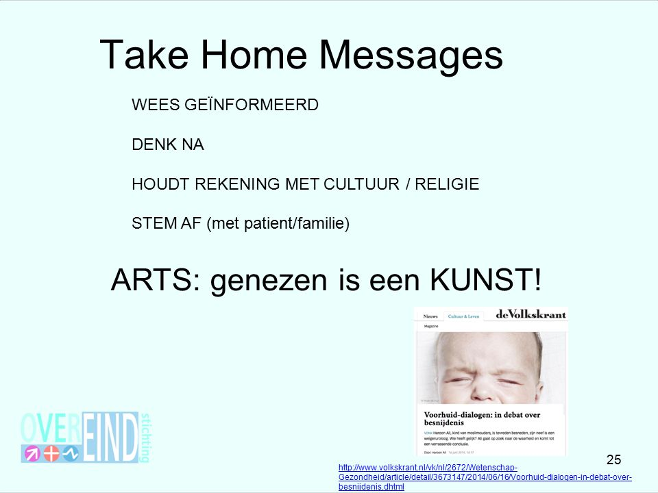 WEES GEÏNFORMEERD DENK NA HOUDT REKENING MET CULTUUR / RELIGIE STEM AF (met patient/familie) ARTS: genezen is een KUNST! http://www.volkskrant.nl/vk/n