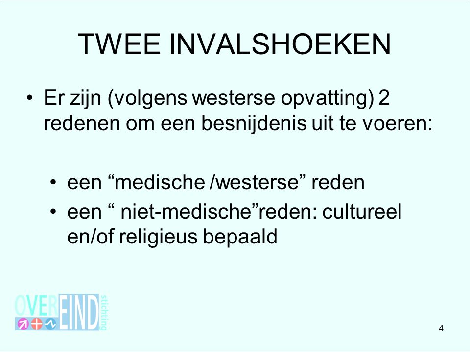 """TWEE INVALSHOEKEN Er zijn (volgens westerse opvatting) 2 redenen om een besnijdenis uit te voeren: een """"medische /westerse"""" reden een """" niet-medische"""""""