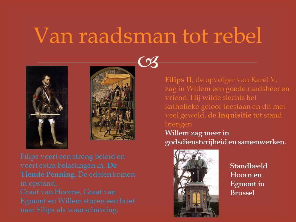  Van raadsman tot rebel Filips II, de opvolger van Karel V, zag in Willem een goede raadsheer en vriend.