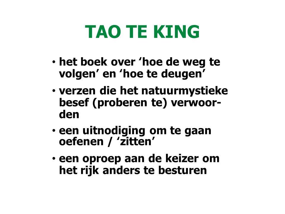 TAO TE KING het boek over 'hoe de weg te volgen' en 'hoe te deugen' verzen die het natuurmystieke besef (proberen te) verwoor- den een uitnodiging om