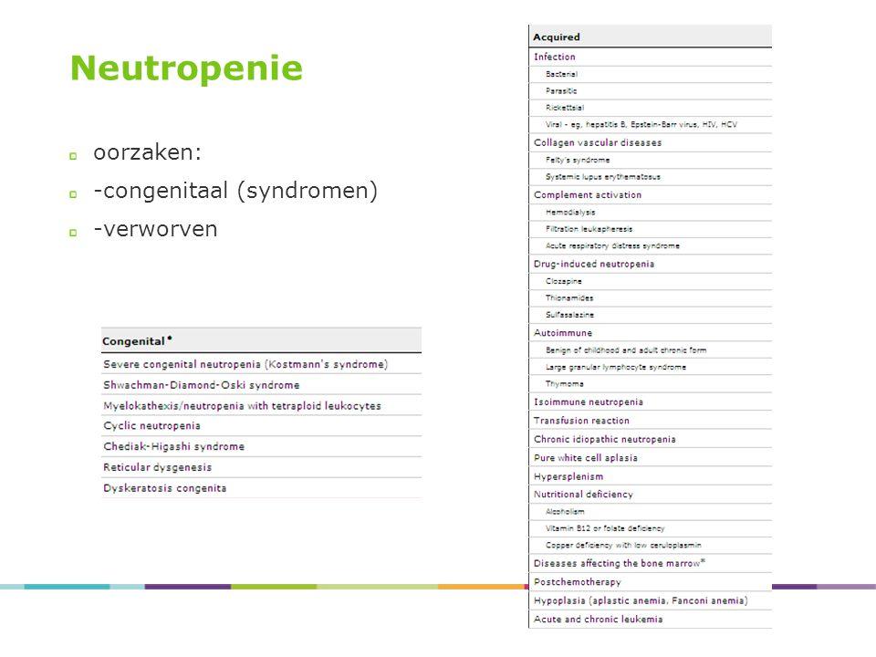 Neutropenie oorzaken: -congenitaal (syndromen) -verworven